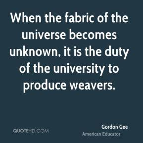 When the fabric of the universe becomes unknown, it is the duty of the university to produce weavers.