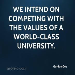 Gordon Gee - We intend on competing with the values of a world-class university.
