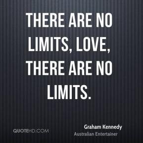 There are no limits, love, there are no limits.