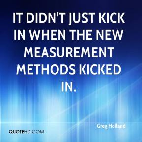 Greg Holland - it didn't just kick in when the new measurement methods kicked in.