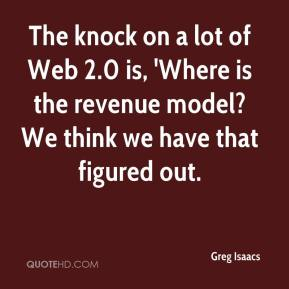 Greg Isaacs - The knock on a lot of Web 2.0 is, 'Where is the revenue model? We think we have that figured out.