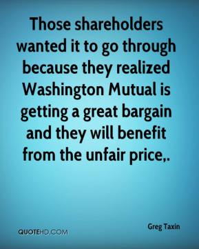 Those shareholders wanted it to go through because they realized Washington Mutual is getting a great bargain and they will benefit from the unfair price.