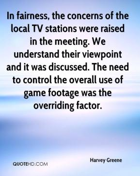 Harvey Greene - In fairness, the concerns of the local TV stations were raised in the meeting. We understand their viewpoint and it was discussed. The need to control the overall use of game footage was the overriding factor.