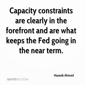 Haseeb Ahmed - Capacity constraints are clearly in the forefront and are what keeps the Fed going in the near term.