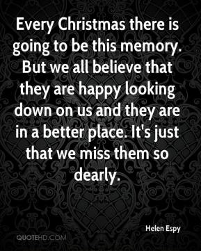 Helen Espy - Every Christmas there is going to be this memory. But we all believe that they are happy looking down on us and they are in a better place. It's just that we miss them so dearly.