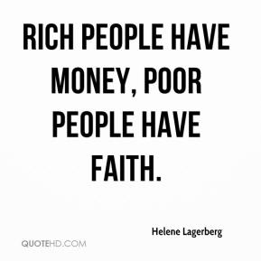 Helene Lagerberg - Rich people have money, poor people have faith.