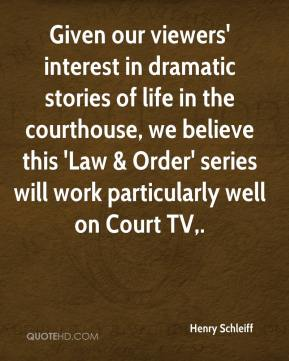 Given our viewers' interest in dramatic stories of life in the courthouse, we believe this 'Law & Order' series will work particularly well on Court TV.