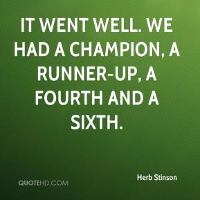Herb Stinson - It went well. We had a champion, a runner-up, a fourth and a sixth.