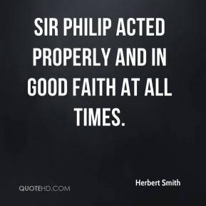 Herbert Smith - Sir Philip acted properly and in good faith at all times.