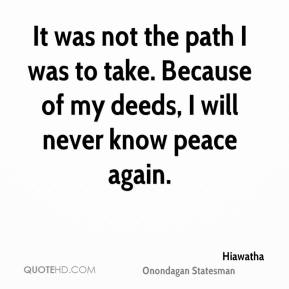 It was not the path I was to take. Because of my deeds, I will never know peace again.