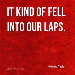 Howard Taylor - It kind of fell into our laps.