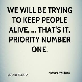 Howard Williams - We will be trying to keep people alive, ... That's it, priority number one.