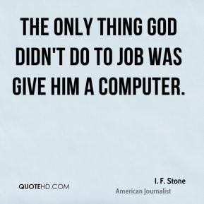 The only thing God didn't do to Job was give him a computer.