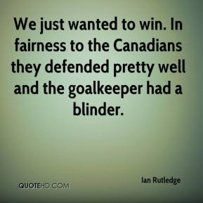 Ian Rutledge - We just wanted to win. In fairness to the Canadians they defended pretty well and the goalkeeper had a blinder.