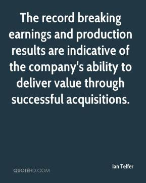 The record breaking earnings and production results are indicative of the company's ability to deliver value through successful acquisitions.