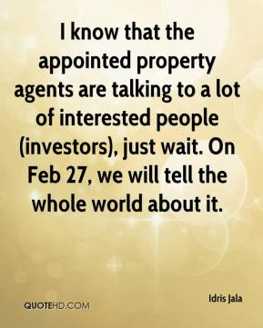 Idris Jala - I know that the appointed property agents are talking to a lot of interested people (investors), just wait. On Feb 27, we will tell the whole world about it.