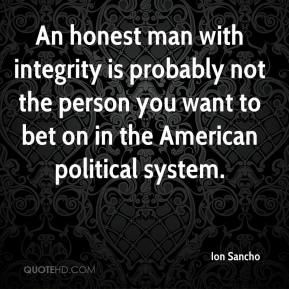 An honest man with integrity is probably not the person you want to bet on in the American political system.