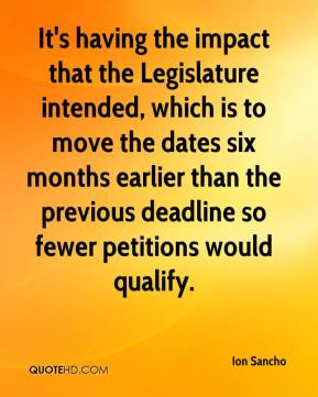 Ion Sancho - It's having the impact that the Legislature intended, which is to move the dates six months earlier than the previous deadline so fewer petitions would qualify.