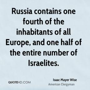 Russia contains one fourth of the inhabitants of all Europe, and one half of the entire number of Israelites.