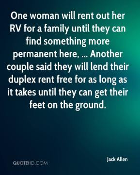 One woman will rent out her RV for a family until they can find something more permanent here, ... Another couple said they will lend their duplex rent free for as long as it takes until they can get their feet on the ground.