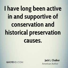 Jack L. Chalker - I have long been active in and supportive of conservation and historical preservation causes.