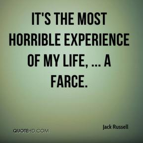 Jack Russell - It's the most horrible experience of my life, ... a farce.