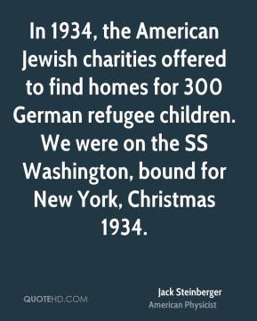 In 1934, the American Jewish charities offered to find homes for 300 German refugee children. We were on the SS Washington, bound for New York, Christmas 1934.