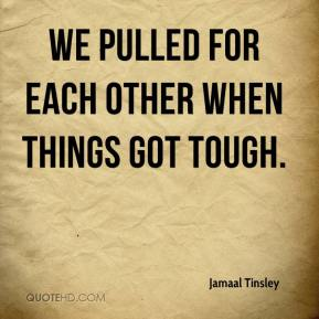 Jamaal Tinsley - We pulled for each other when things got tough.