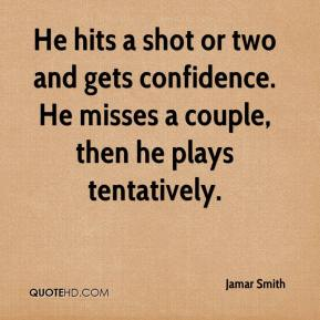 Jamar Smith - He hits a shot or two and gets confidence. He misses a couple, then he plays tentatively.