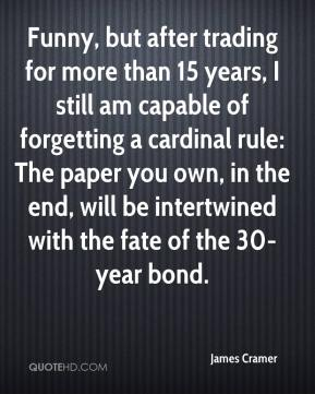 Funny, but after trading for more than 15 years, I still am capable of forgetting a cardinal rule: The paper you own, in the end, will be intertwined with the fate of the 30-year bond.