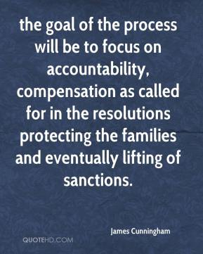 James Cunningham - the goal of the process will be to focus on accountability, compensation as called for in the resolutions protecting the families and eventually lifting of sanctions.