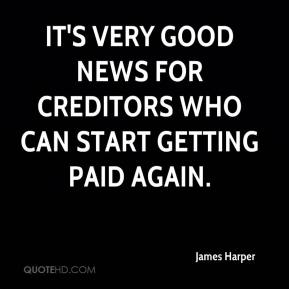 James Harper - It's very good news for creditors who can start getting paid again.