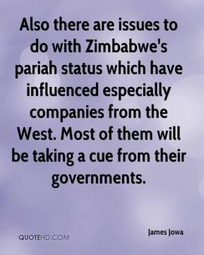 James Jowa - Also there are issues to do with Zimbabwe's pariah status which have influenced especially companies from the West. Most of them will be taking a cue from their governments.