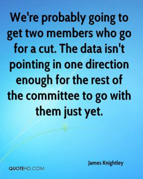 James Knightley - We're probably going to get two members who go for a cut. The data isn't pointing in one direction enough for the rest of the committee to go with them just yet.
