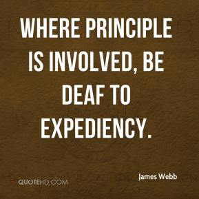 James Webb - Where principle is involved, be deaf to expediency.