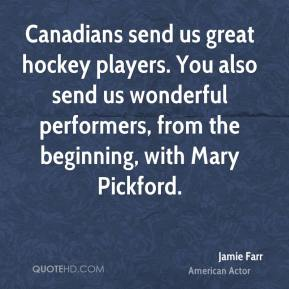 Jamie Farr - Canadians send us great hockey players. You also send us wonderful performers, from the beginning, with Mary Pickford.