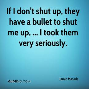 Jamie Masada - If I don't shut up, they have a bullet to shut me up, ... I took them very seriously.