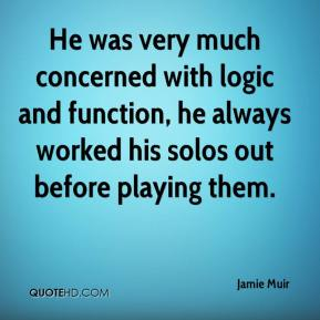 Jamie Muir - He was very much concerned with logic and function, he always worked his solos out before playing them.