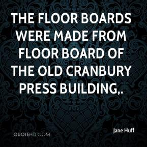 Jane Huff  - The floor boards were made from floor board of the old Cranbury Press building.