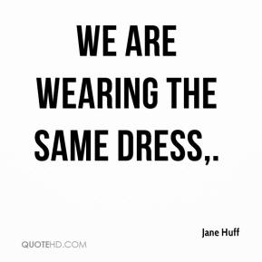 We are wearing the same dress.