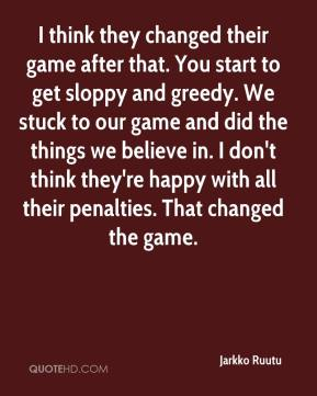 I think they changed their game after that. You start to get sloppy and greedy. We stuck to our game and did the things we believe in. I don't think they're happy with all their penalties. That changed the game.
