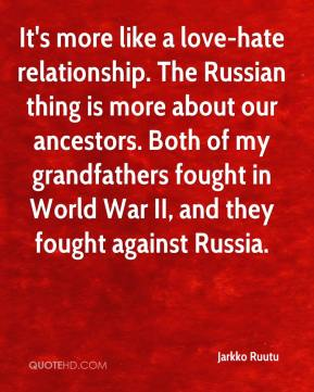 Jarkko Ruutu  - It's more like a love-hate relationship. The Russian thing is more about our ancestors. Both of my grandfathers fought in World War II, and they fought against Russia.
