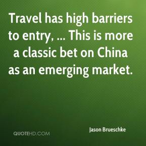 Jason Brueschke - Travel has high barriers to entry, ... This is more a classic bet on China as an emerging market.