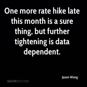 Jason Wong  - One more rate hike late this month is a sure thing, but further tightening is data dependent.
