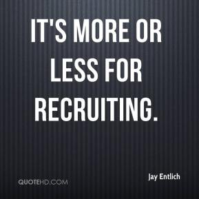 Jay Entlich  - It's more or less for recruiting.