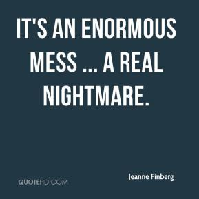 Jeanne Finberg  - It's an enormous mess ... a real nightmare.