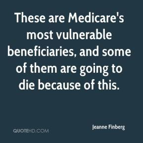 These are Medicare's most vulnerable beneficiaries, and some of them are going to die because of this.