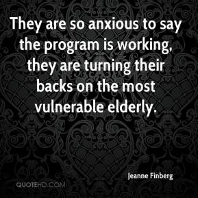 Jeanne Finberg  - They are so anxious to say the program is working, they are turning their backs on the most vulnerable elderly.