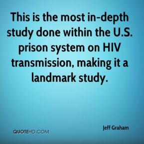 Jeff Graham  - This is the most in-depth study done within the U.S. prison system on HIV transmission, making it a landmark study.