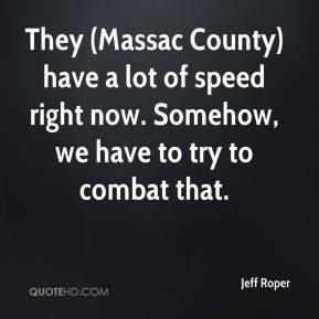 Jeff Roper  - They (Massac County) have a lot of speed right now. Somehow, we have to try to combat that.